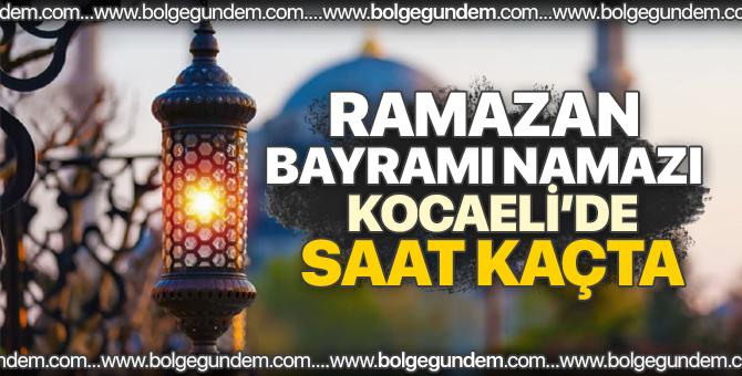 2018 Kocaeli bayram namazı saati / Ramazan Bayram namazı Kocaeli'de saat kaçta?