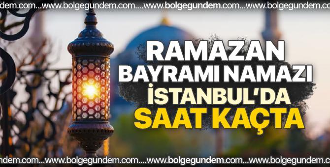 2018 İstanbul bayram namazı saati / Ramazan Bayram namazı İstanbul'da saat kaçta?