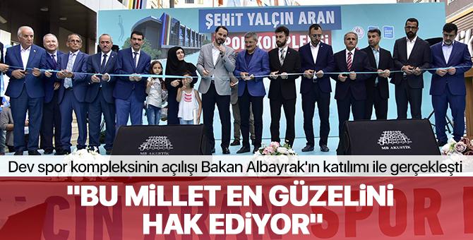 Dev spor kompleksinin açılışı Bakan Berat Albayrak'ın katılımı ile gerçekleşti