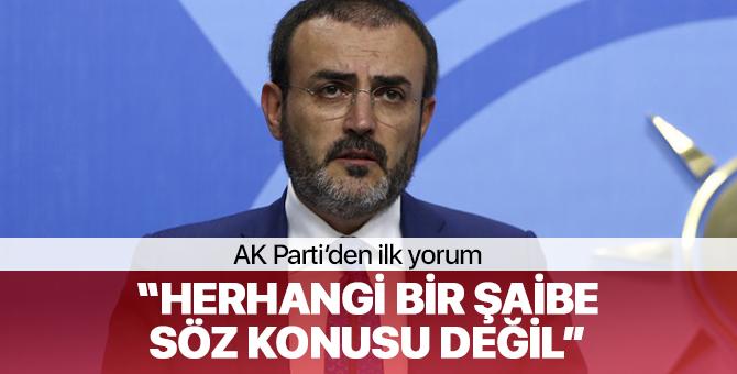 """AK Parti'den ilk yorum """"Herhangi bir şaibe söz konusu değil"""""""