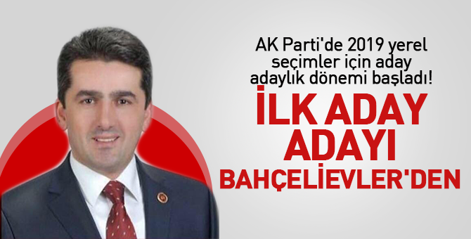 AK Parti'de 2019 yerel seçimler için aday adaylık dönemi başladı! İlk Aday Bahçelievler'den