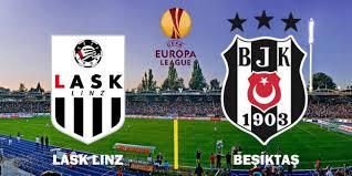 Beşiktaş yenilse de tur atladı! İşte  LASK Linz - Beşiktaş maç sonucu