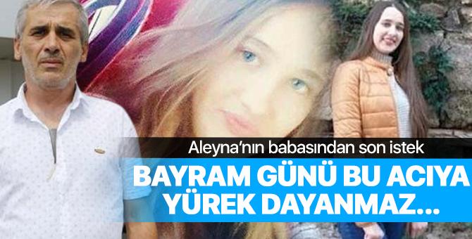 Aleyna'nın babasından son istek... Bayram günü bu acıya yürek dayanmaz