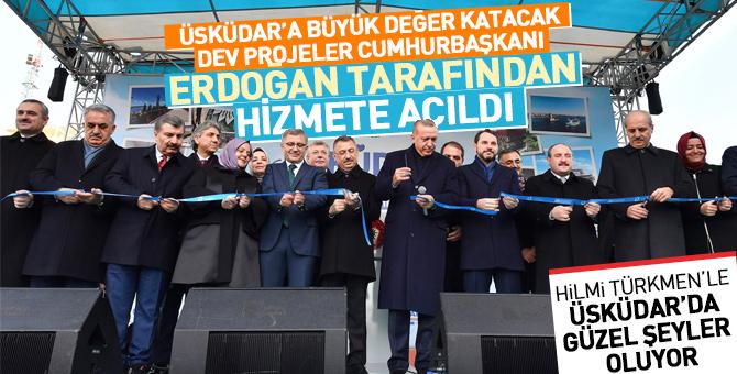 Üsküdar'a büyük değer katacak dev projeler Başkan Erdoğan tarafından hizmete açıldı