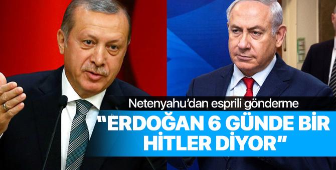Netenyahu'dan Erdoğan göndermesi: Erdoğan 6 günde bir 'Hitler' diyor