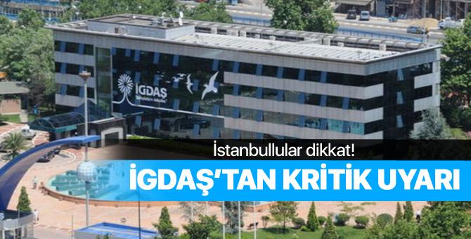 İstanbullular dikkat! İGDAŞ'tan kritik uyarı