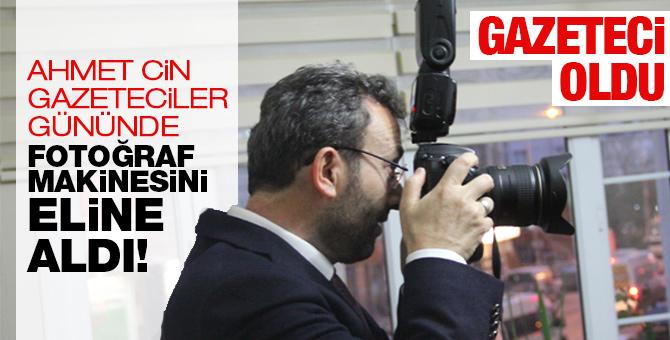 Ahmet Cin, Gazeteciler gününde fotoğraf makinesini eline aldı! Gazeteci oldu