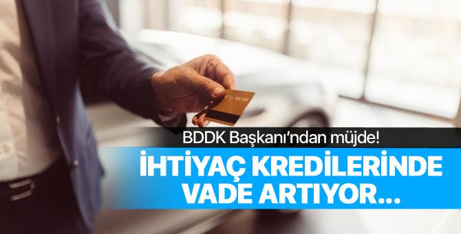"""BDDK Başkanı """"İhtiyaç kredilerinde vade 36 aydan 60 aya çıkacak"""""""