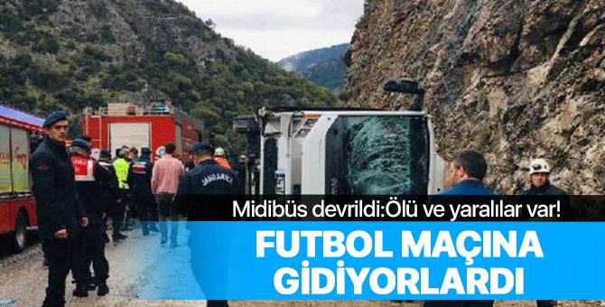Futbol maçına giden midibüs devrildi: Ölü ve yaralılar var!