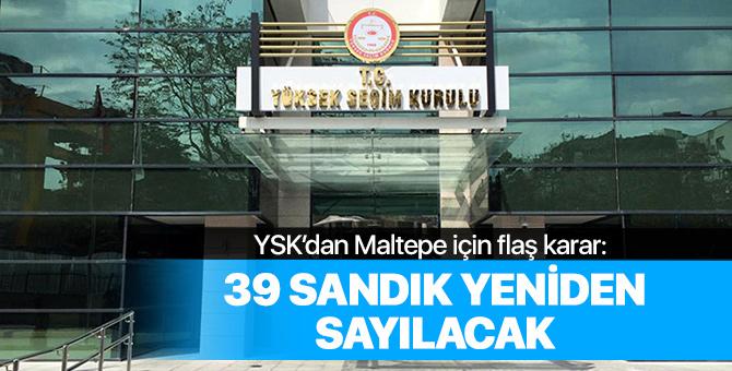 YSK'dan Maltepe için flaş karar: 39 sandık yeniden sayılacak