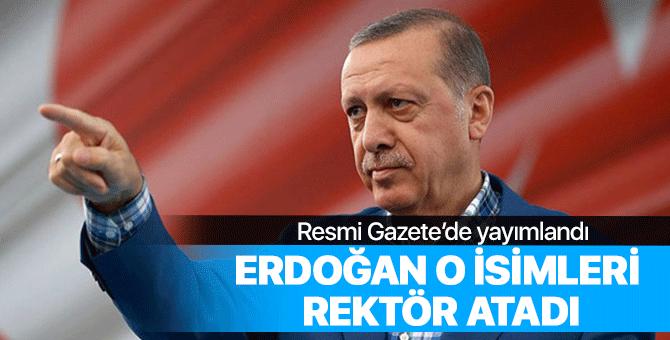 Cumhurbaşkanı Erdoğan o isimleri rektör atadı