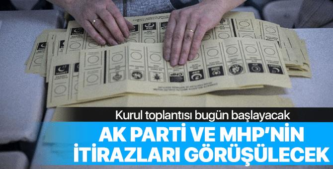 YSK bugün AK Parti ve MHP'nin itirazlarını görüşecek
