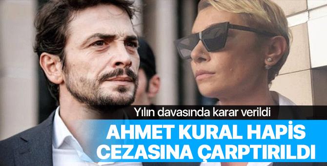 Ahmet Kural'a hapis cezası verildi!