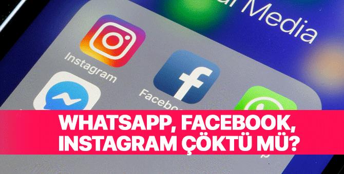 Whatsapp, Facebook ve Instagram yarım saatlik çile sonrası düzeldi!