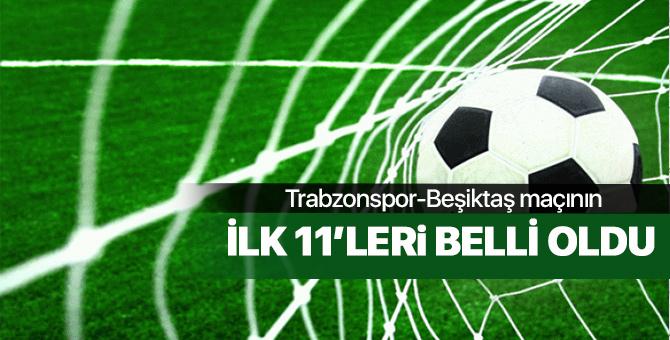 Trabzonspor - Beşiktaş maçında ilk 11'ler belli oldu