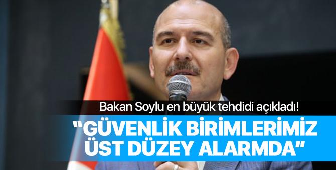 İçişleri Bakanı Süleyman Soylu en büyük tehdidi açıkladı!