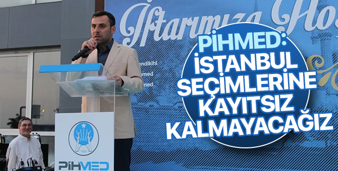 PİHMED: İstanbul seçimlerine kayıtsız kalmayacağız