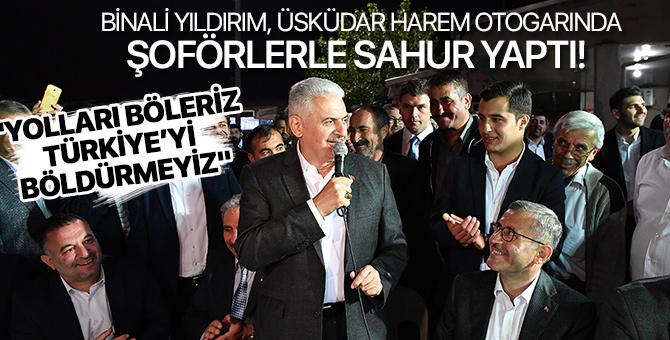 """Binali Yıldırım: Yolları böleriz Türkiye'yi böldürmeyiz"""""""