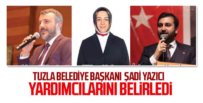 Tuzla Belediye Başkanı Şadi Yazıcı, yardımcılarını belirledi!