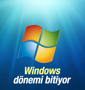 """""""Windows dönemi bitiyor"""""""