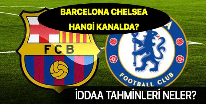 Barcelona Chelsea maçı hangi kanalda | Barcelona Chelsea İddaa tahminleri
