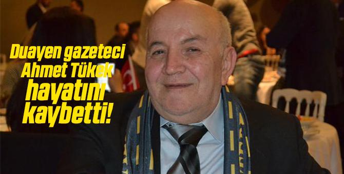Duayen gazeteci Ahmet Tükek, hayata gözlerini yumdu