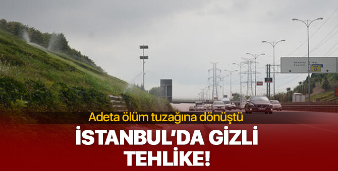 Adeta ölüm tuzağına dönüştü!  İstanbul'da gizli tehlike!