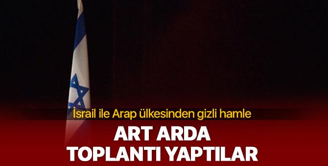 İsrail ile Arap ülkesinden art arda gizli toplantılar!