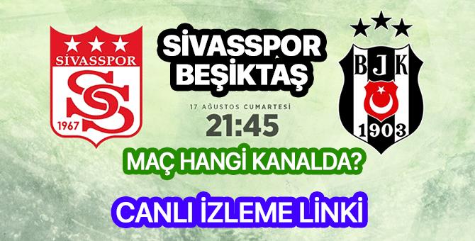 Sivasspor Beşiktaş maçı hangi kanalda | Sivasspor Beşiktaş canlı izleme linki