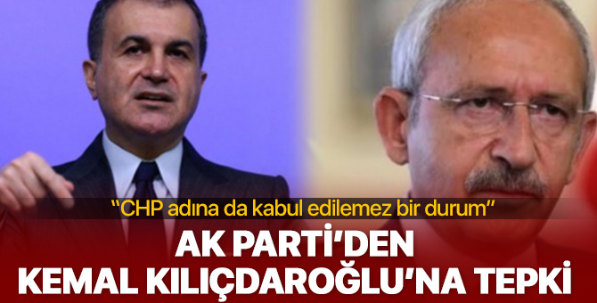 AK Parti'den CHP Genel Başkanı Kemal Kılıçdaroğlu'na sert tepki