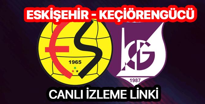 Eskişehirspor Keçiörengücü maçı hangi kanalda | Eskişehirspor Keçiörengücü canlı izleme linki