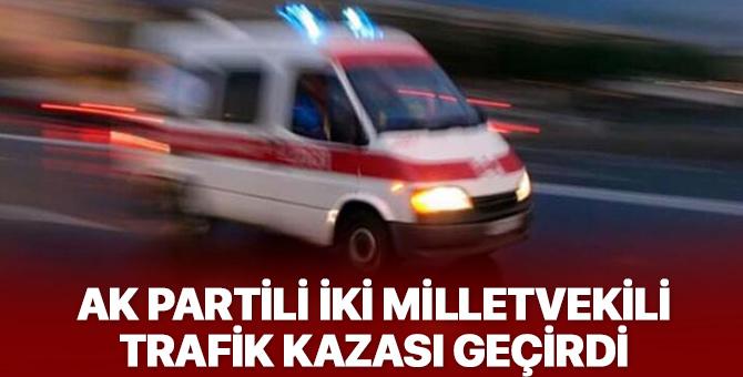 AK Partili iki millet vekili trafik kazası geçirdi!