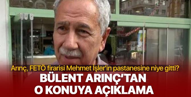Bülent Arınç'tan cevap! FETÖ firarisi Mehmet İşler'in pastanesine niye gitti?