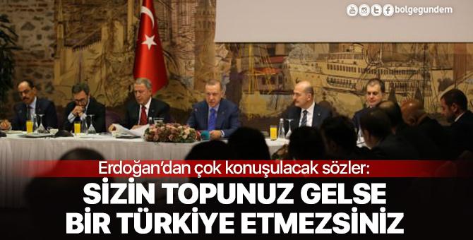 Erdoğan'dan çok konuşulacak sözler: Sizin topunuz gelseniz bir Türkiye etmezsiniz