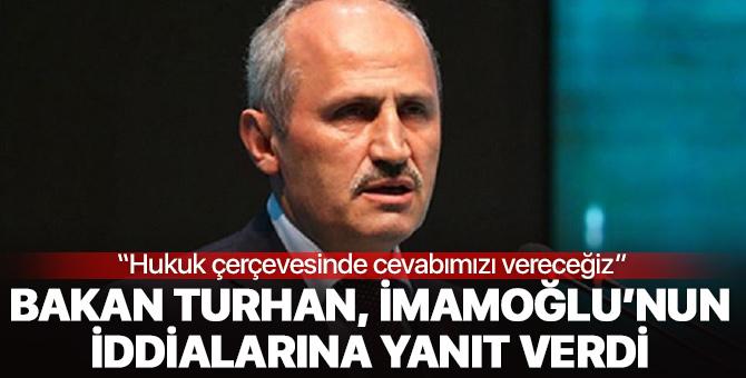 Ulaştırma ve Altyapı Bakanı Turhan'dan İmamoğlu'nun iddialarına yanıt!