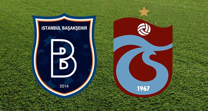 Başakşehir - Trabzonspor maçının ilk 11'leri belli oldu
