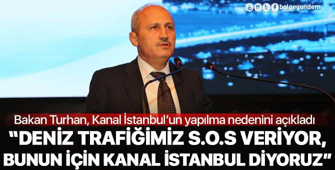 Turhan: İstanbul Boğazı deniz trafiğinde S.O.S veriyor,bunun için Kanal İstanbul'u yapıyoruz
