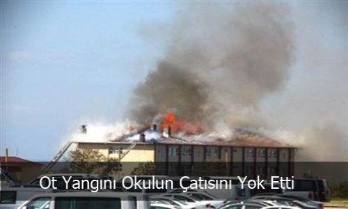 Ot Yangını Okulun Çatısını Yok Etti