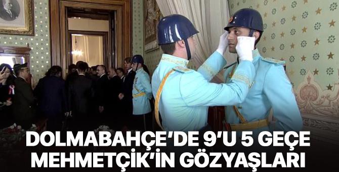 Mehmetçik, Dolmabahçe'de 9'u 5 geçe gözyaşlarını tutamadı
