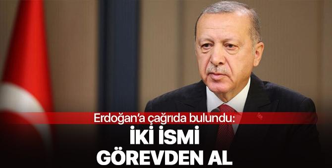 Erdoğan'a çağrıda bulundu: İki ismi görevden al