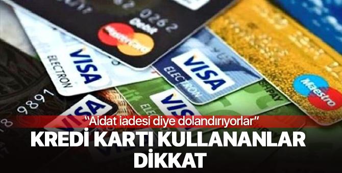 Kredi kartı kullananlar dikkat! Aidat iadesi diye dolandırıyorlar