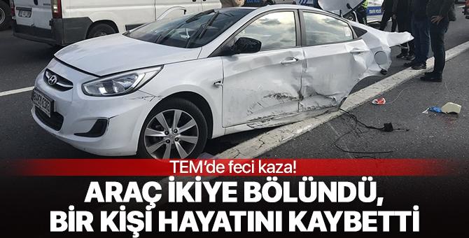 TEM'de feci kaza: Otomobil ikiye bölündü!