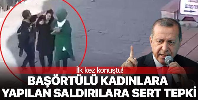 Başörtülü kadınlara yapılan çirkin saldırılar hakkında Erdoğan ilk kez konuştu!