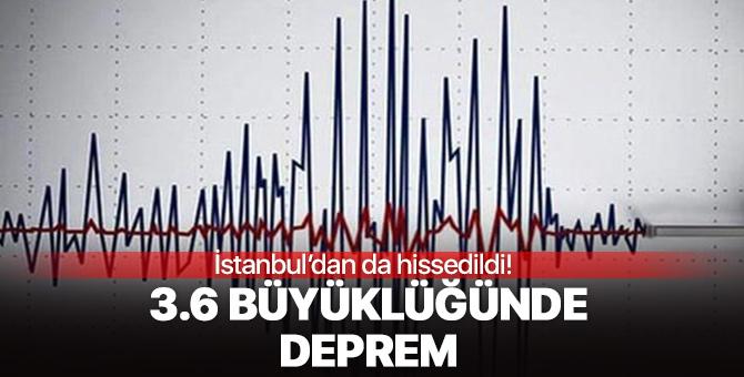 3.6 büyüklüğünde deprem! İstanbul'dan da hissedildi
