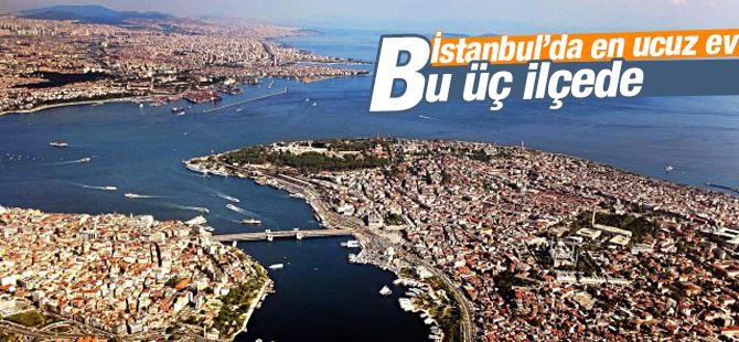 İstanbul'da En Ucuz Ev bu üç İlçede