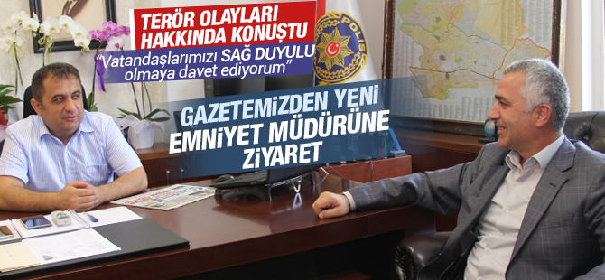 Emniyet Müdürü Ahmet Irmak'a Bölge Gündem Gazetesi'nden Ziyaret