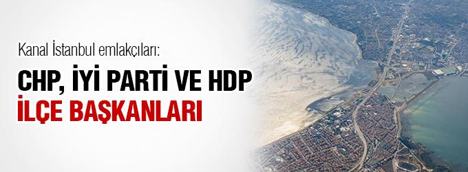 CHP, İYİ Parti ve HDP'nin ilçe başkanlarının Kanal İstanbul oyunu