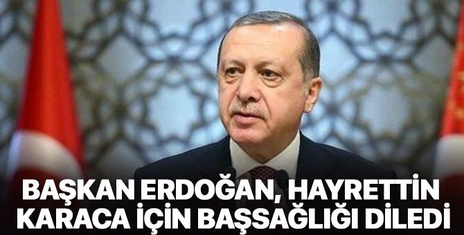 Cumhurbaşkanı Erdoğan, Hayrettin Karaca için başsağlığı diledi
