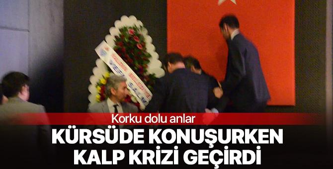 Aydın Keskin Kadıoğlu, kürsüde kalp krizi geçirdi