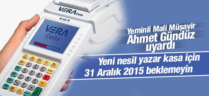 """Ahmet Gündüz """"Yeni Nesil Yazar Kasa için 31 Aralık 2015 Beklemeyiniz"""""""